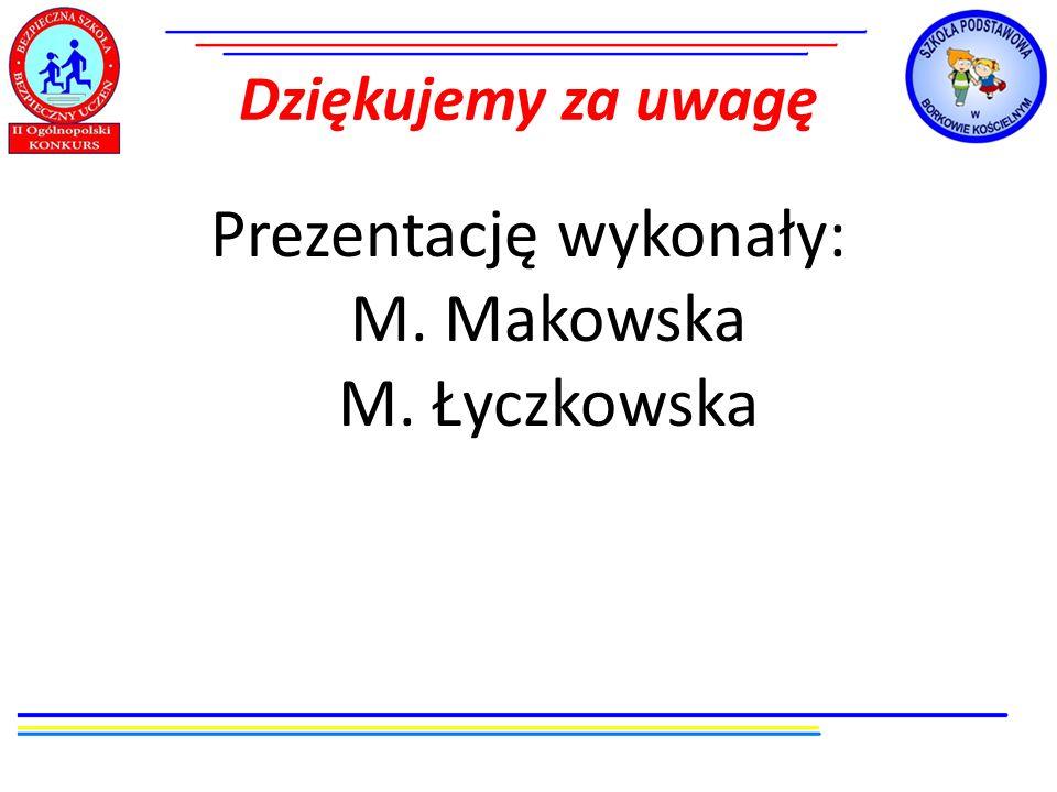 Prezentację wykonały: M. Makowska M. Łyczkowska