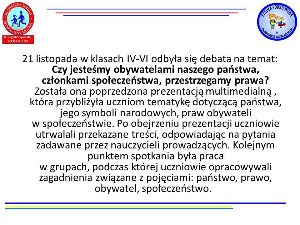 21 listopada w klasach IV-VI odbyła się debata na temat: Czy jesteśmy obywatelami naszego państwa, członkami społeczeństwa, przestrzegamy prawa.