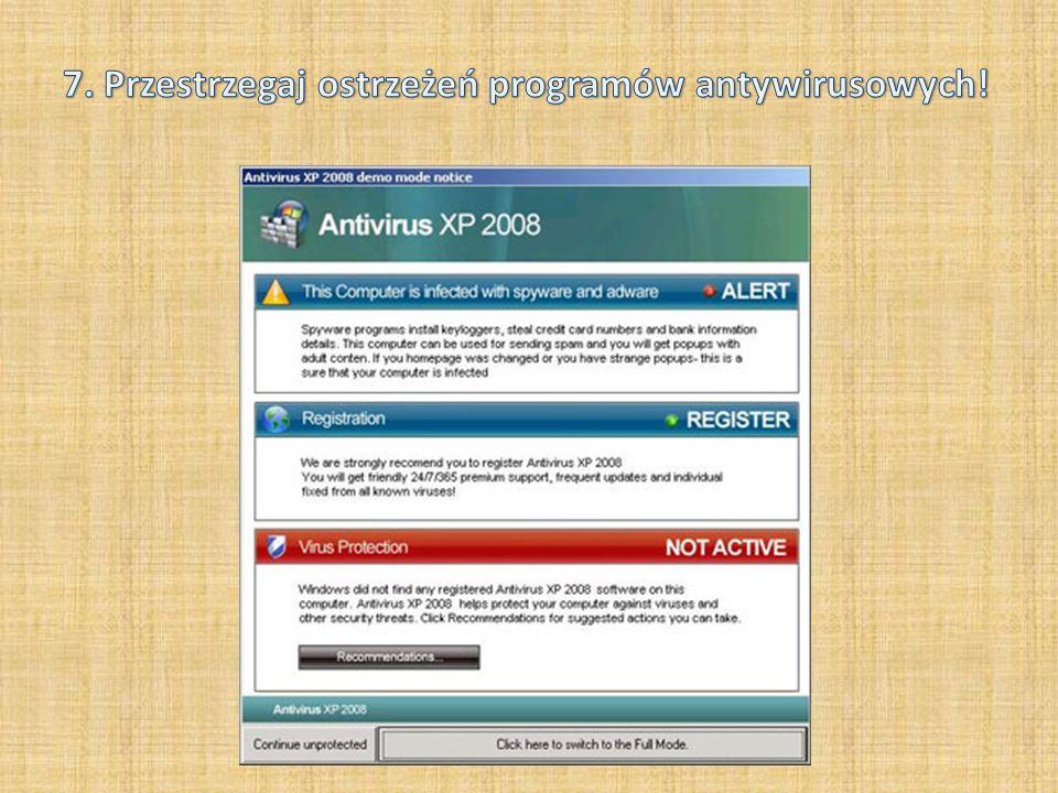 7. Przestrzegaj ostrzeżeń programów antywirusowych!