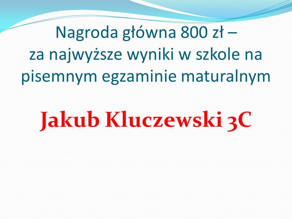 Nagroda główna 800 zł – za najwyższe wyniki w szkole na pisemnym egzaminie maturalnym
