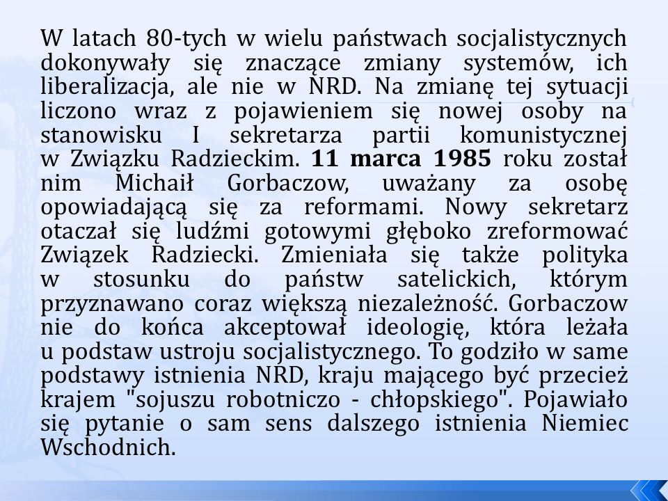 W latach 80-tych w wielu państwach socjalistycznych dokonywały się znaczące zmiany systemów, ich liberalizacja, ale nie w NRD.
