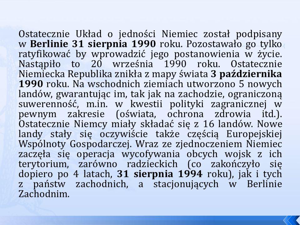 Ostatecznie Układ o jedności Niemiec został podpisany w Berlinie 31 sierpnia 1990 roku.