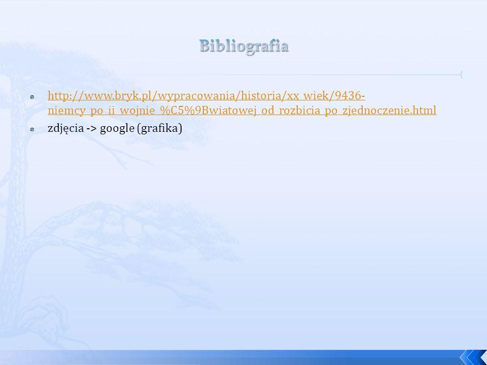 Bibliografia http://www.bryk.pl/wypracowania/historia/xx_wiek/9436-niemcy_po_ii_wojnie_%C5%9Bwiatowej_od_rozbicia_po_zjednoczenie.html.