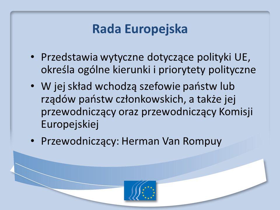 Rada Europejska Przedstawia wytyczne dotyczące polityki UE, określa ogólne kierunki i priorytety polityczne.