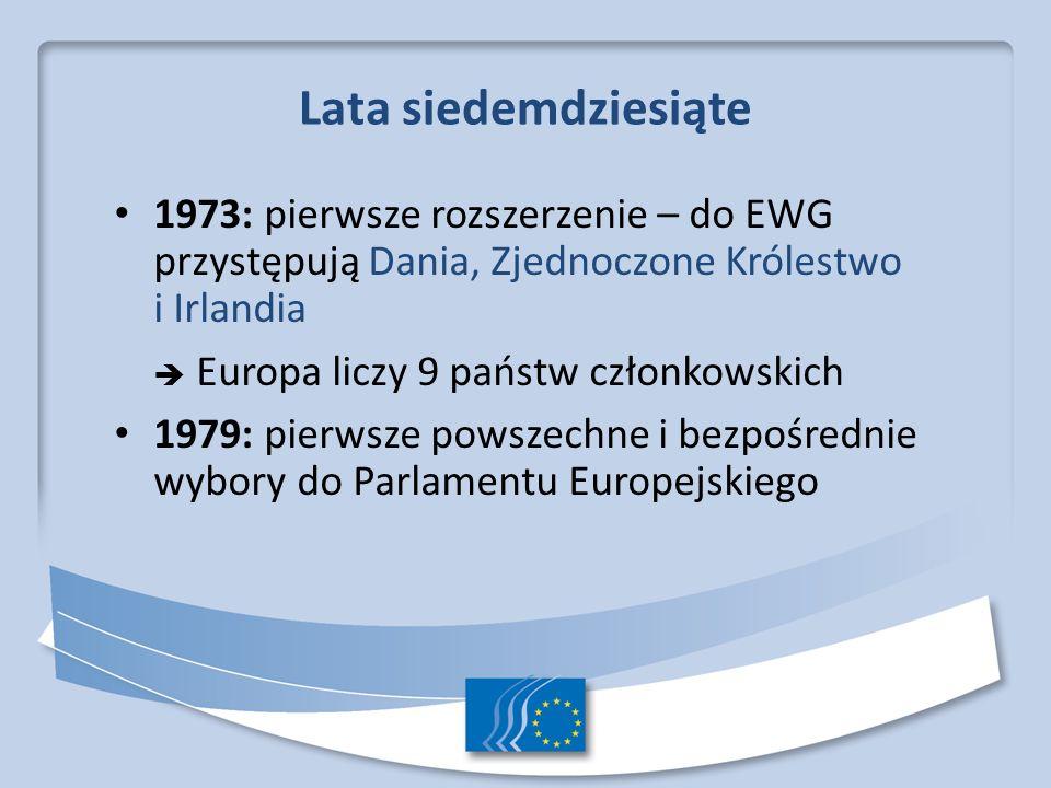 Lata siedemdziesiąte 1973: pierwsze rozszerzenie – do EWG przystępują Dania, Zjednoczone Królestwo i Irlandia.