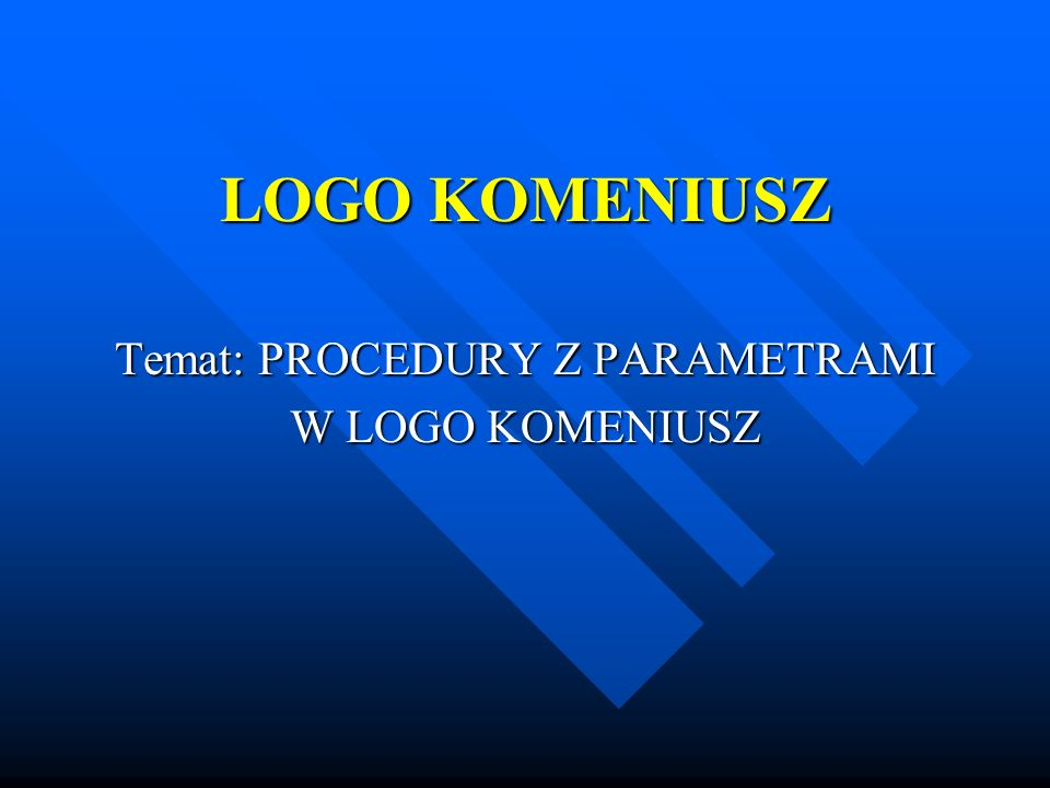 Temat: PROCEDURY Z PARAMETRAMI W LOGO KOMENIUSZ