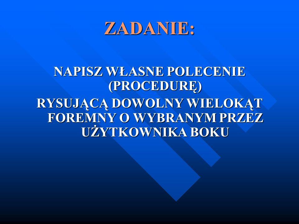 ZADANIE: NAPISZ WŁASNE POLECENIE (PROCEDURĘ)