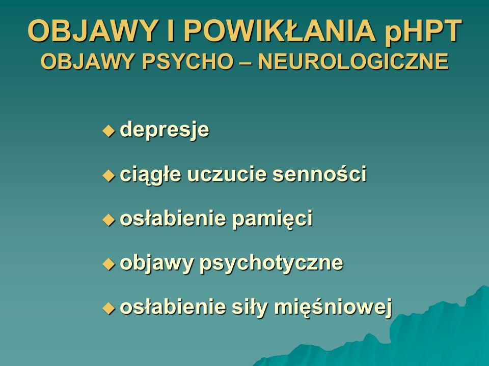 OBJAWY I POWIKŁANIA pHPT OBJAWY PSYCHO – NEUROLOGICZNE