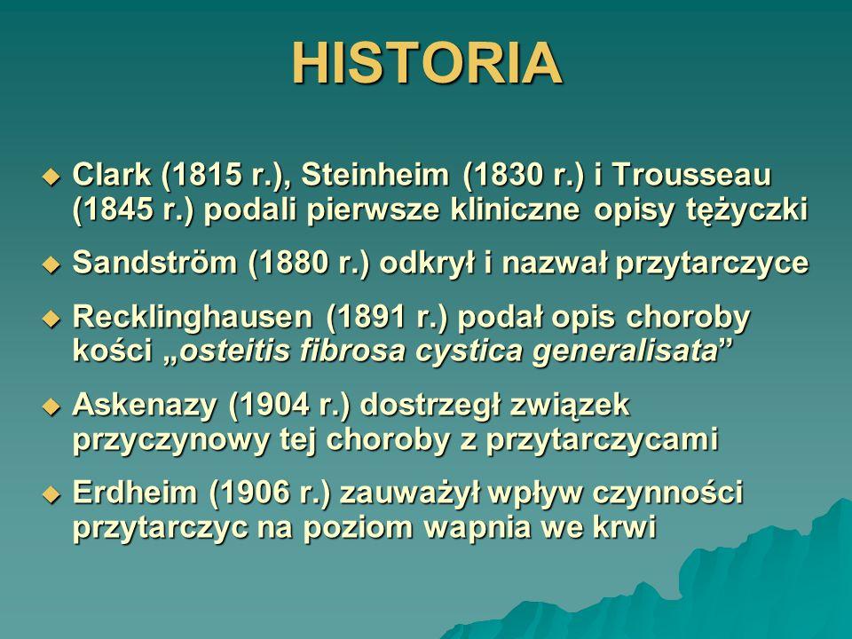 HISTORIA Clark (1815 r.), Steinheim (1830 r.) i Trousseau (1845 r.) podali pierwsze kliniczne opisy tężyczki.