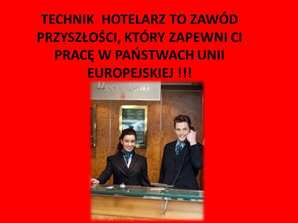 TECHNIK HOTELARZ TO ZAWÓD PRZYSZŁOŚCI, KTÓRY ZAPEWNI CI PRACĘ W PAŃSTWACH UNII EUROPEJSKIEJ !!!