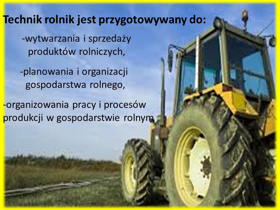 Technik rolnik jest przygotowywany do: