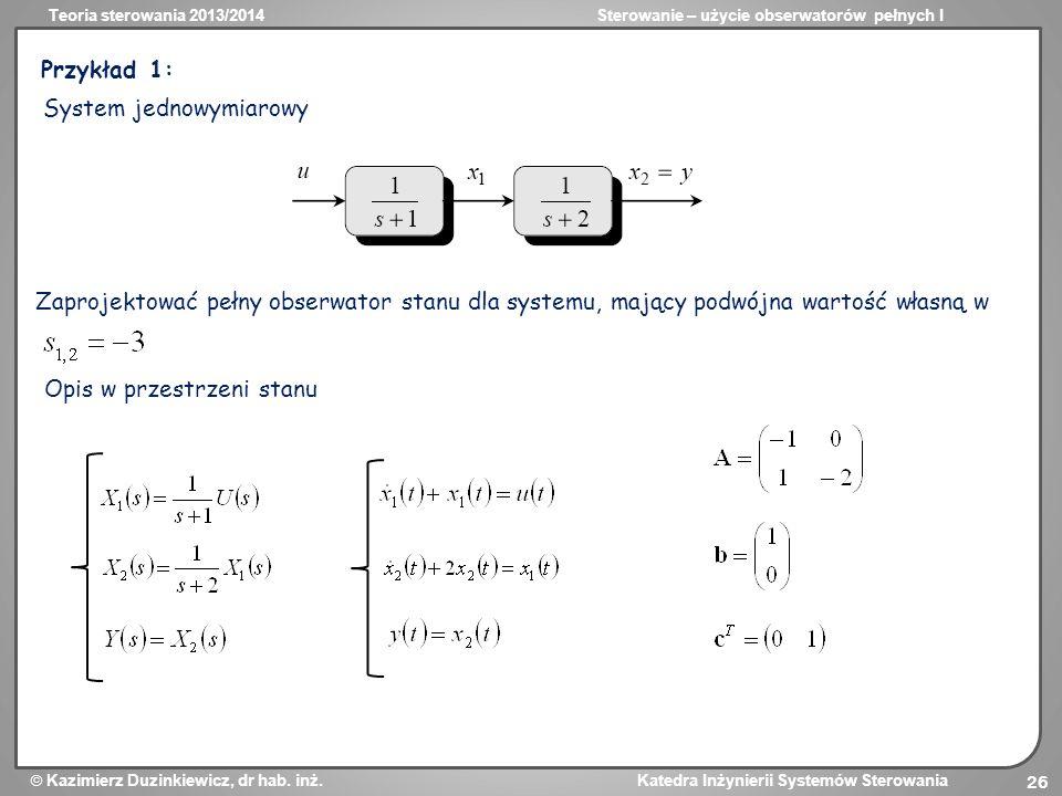 Przykład 1: System jednowymiarowy. Zaprojektować pełny obserwator stanu dla systemu, mający podwójna wartość własną w.