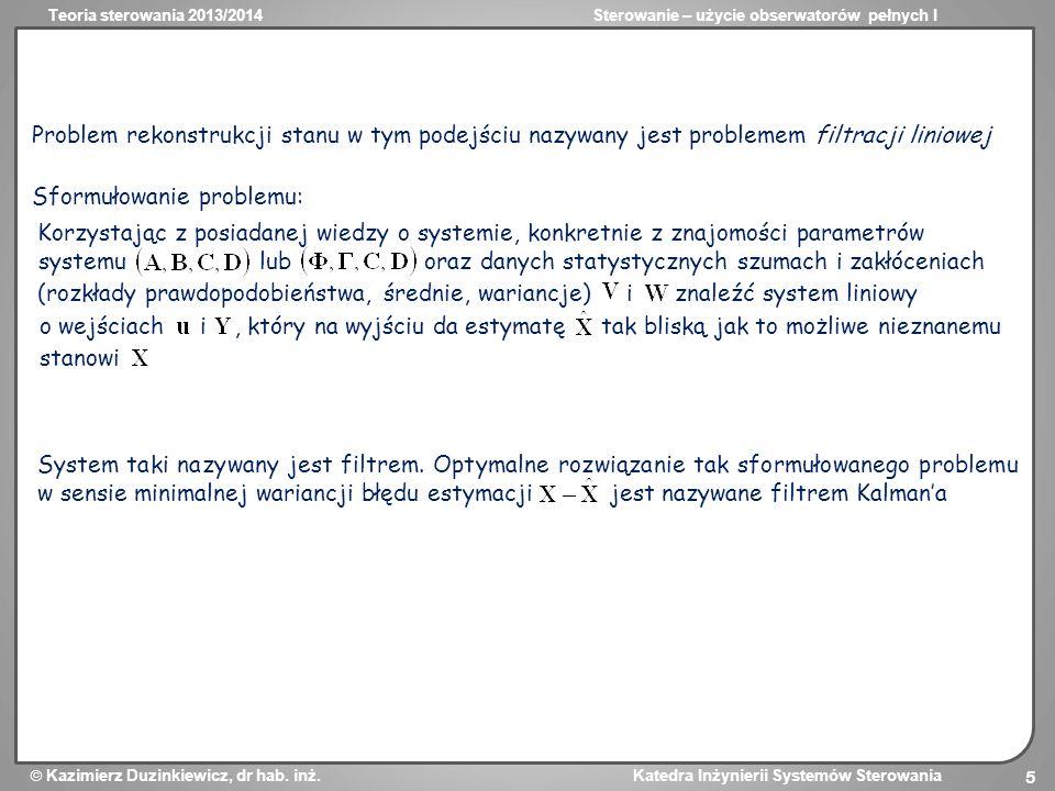 Problem rekonstrukcji stanu w tym podejściu nazywany jest problemem filtracji liniowej