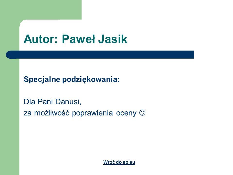 Autor: Paweł Jasik Specjalne podziękowania: Dla Pani Danusi,