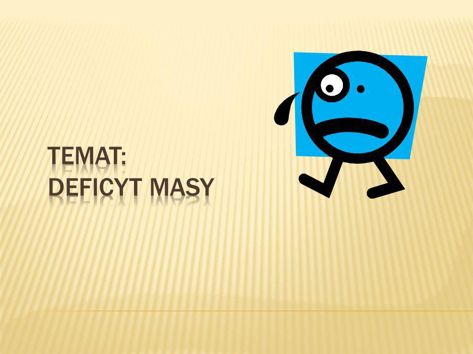 Temat: DEFICYT MASY