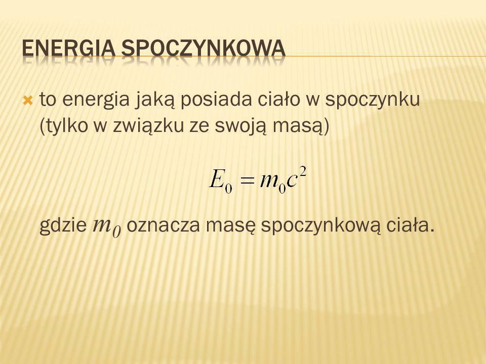 Energia spoczynkowa to energia jaką posiada ciało w spoczynku (tylko w związku ze swoją masą) gdzie m0 oznacza masę spoczynkową ciała.