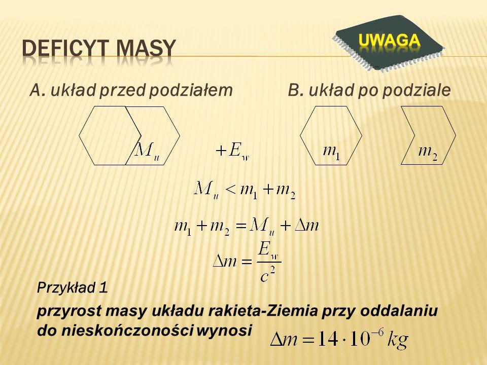 Deficyt masy A. układ przed podziałem B. układ po podziale UWAGA