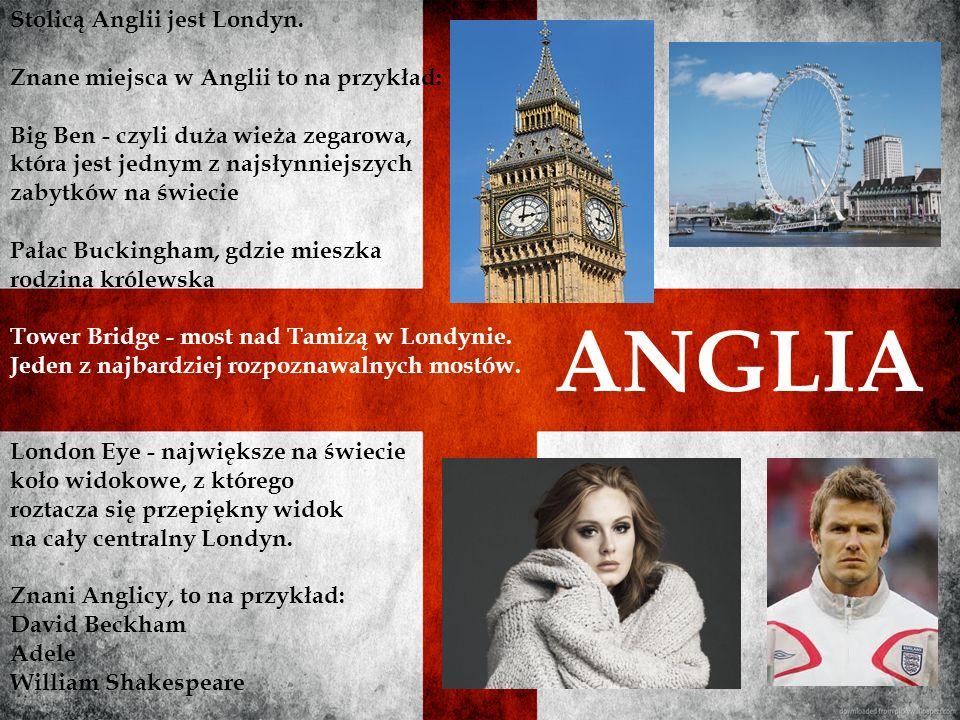 ANGLIA Stolicą Anglii jest Londyn.