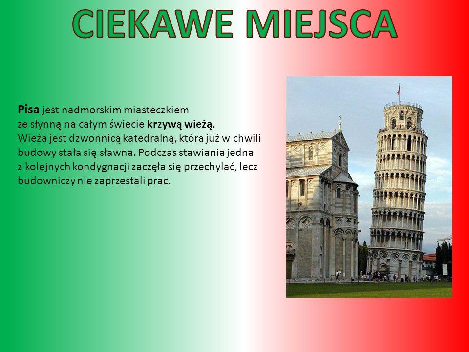 CIEKAWE MIEJSCA Pisa jest nadmorskim miasteczkiem ze słynną na całym świecie krzywą wieżą.
