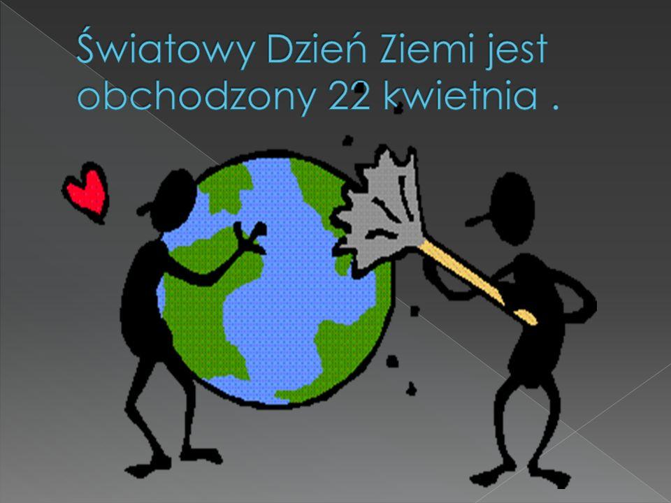 Światowy Dzień Ziemi jest obchodzony 22 kwietnia .