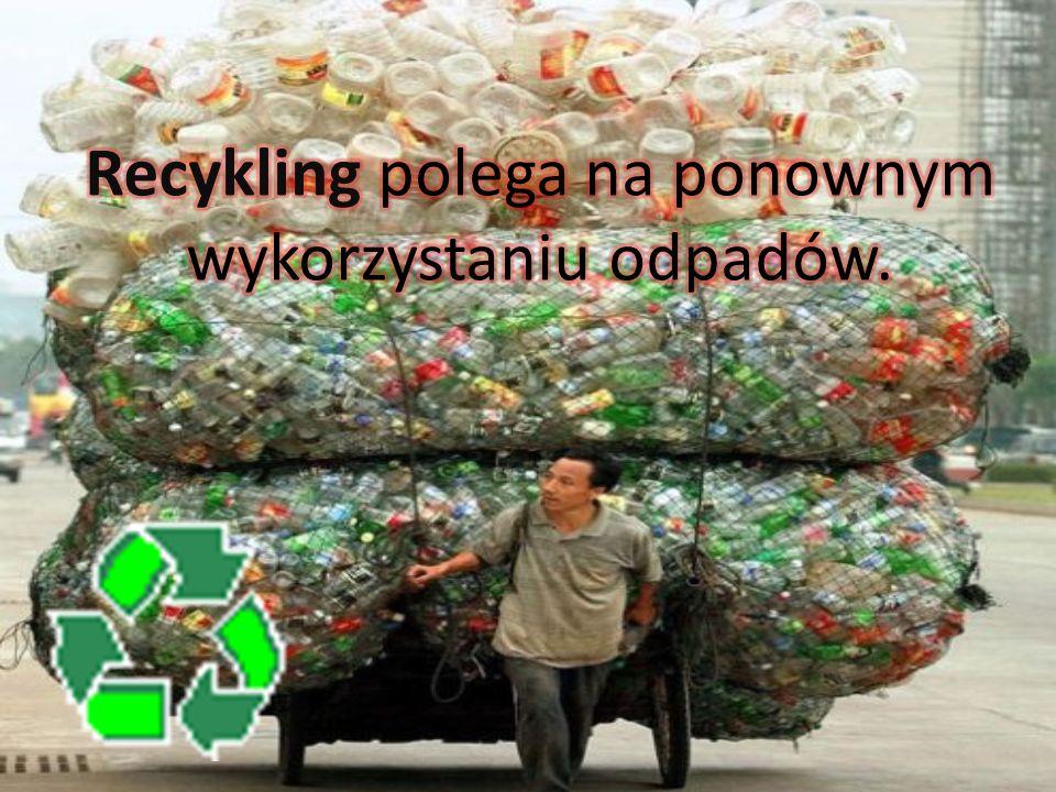 Recykling polega na ponownym wykorzystaniu odpadów.