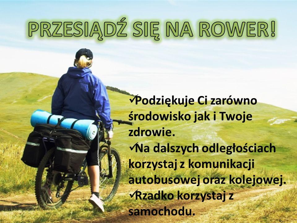 PRZESIĄDŹ SIĘ NA ROWER! Podziękuje Ci zarówno środowisko jak i Twoje zdrowie.