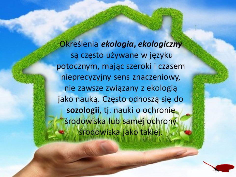 Określenia ekologia, ekologiczny są często używane w języku potocznym, mając szeroki i czasem nieprecyzyjny sens znaczeniowy, nie zawsze związany z ekologią jako nauką.