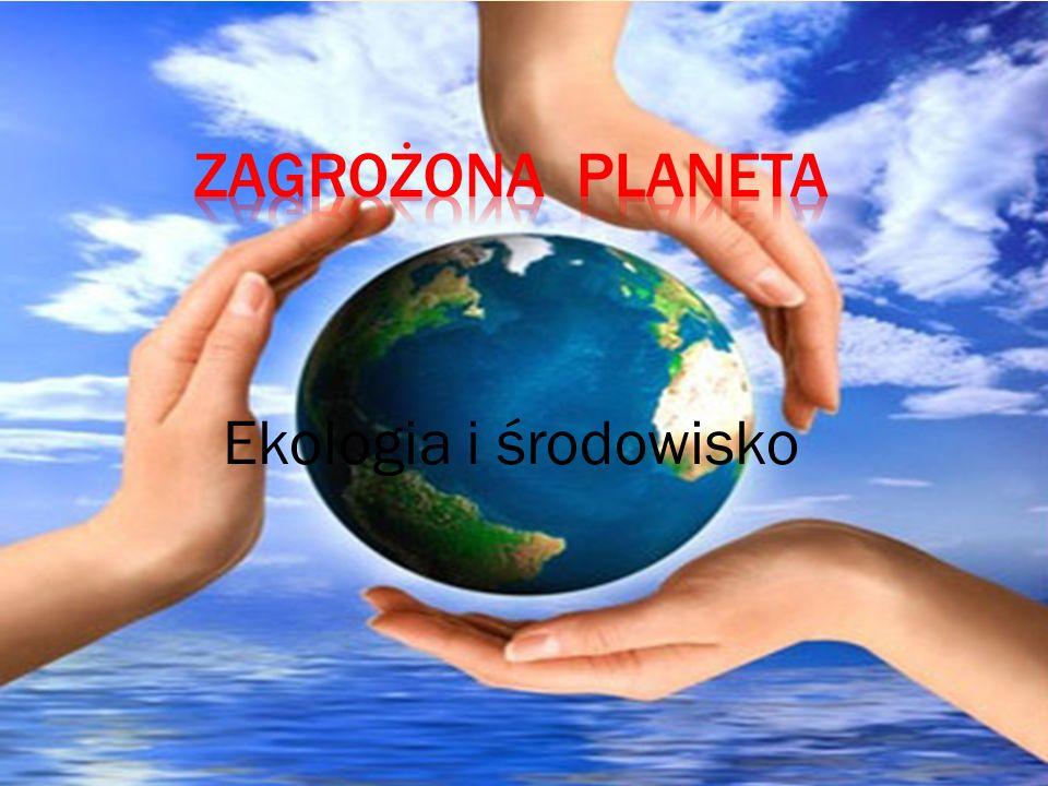 ZAGROŻONA PLANETA Ekologia i środowisko