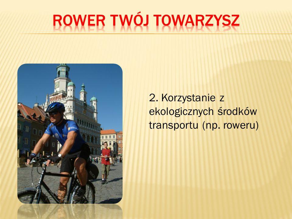 Rower twój towarzysz 2. Korzystanie z ekologicznych środków transportu (np. roweru)