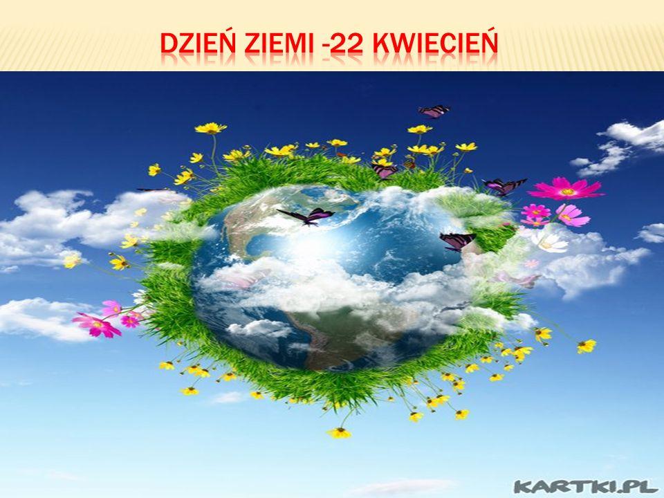 Dzień Ziemi -22 kwiecień