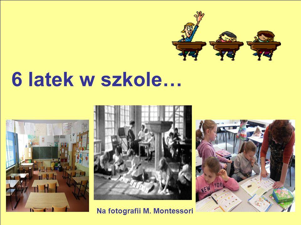 6 latek w szkole… Na fotografii M. Montessori