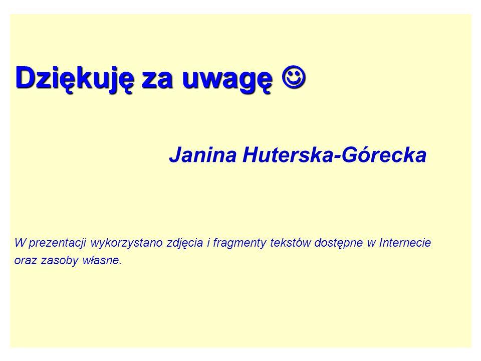 Dziękuję za uwagę  Janina Huterska-Górecka