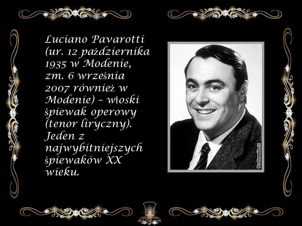 Luciano Pavarotti (ur. 12 października 1935 w Modenie, zm