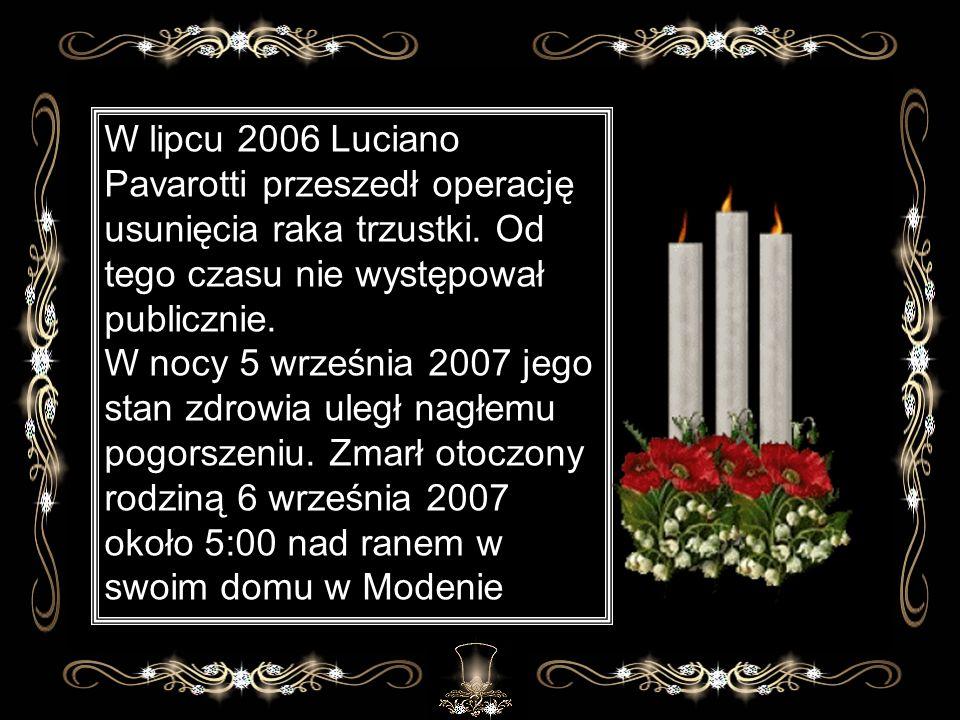 W lipcu 2006 Luciano Pavarotti przeszedł operację usunięcia raka trzustki. Od tego czasu nie występował publicznie.