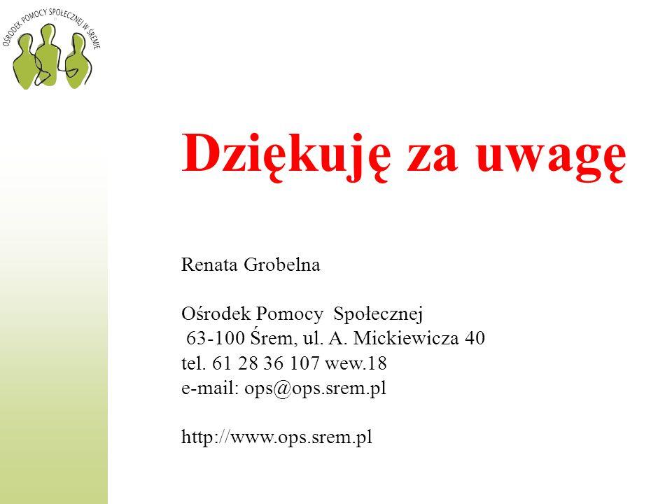 Dziękuję za uwagę Renata Grobelna Ośrodek Pomocy Społecznej 63-100 Śrem, ul.