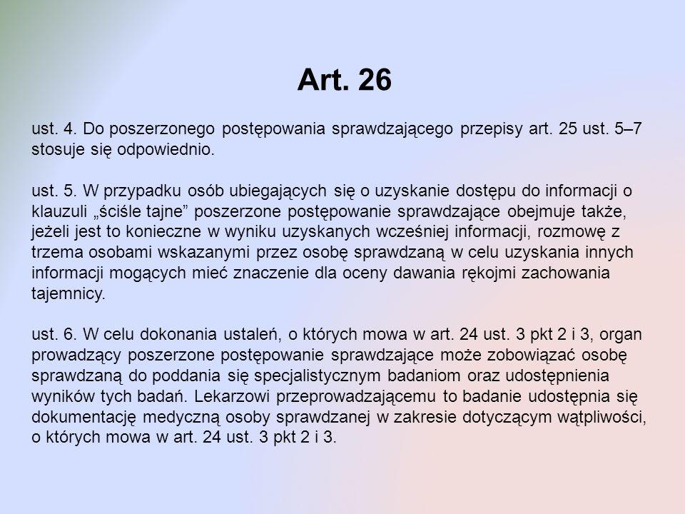 Art. 26 ust. 4. Do poszerzonego postępowania sprawdzającego przepisy art. 25 ust. 5–7 stosuje się odpowiednio.