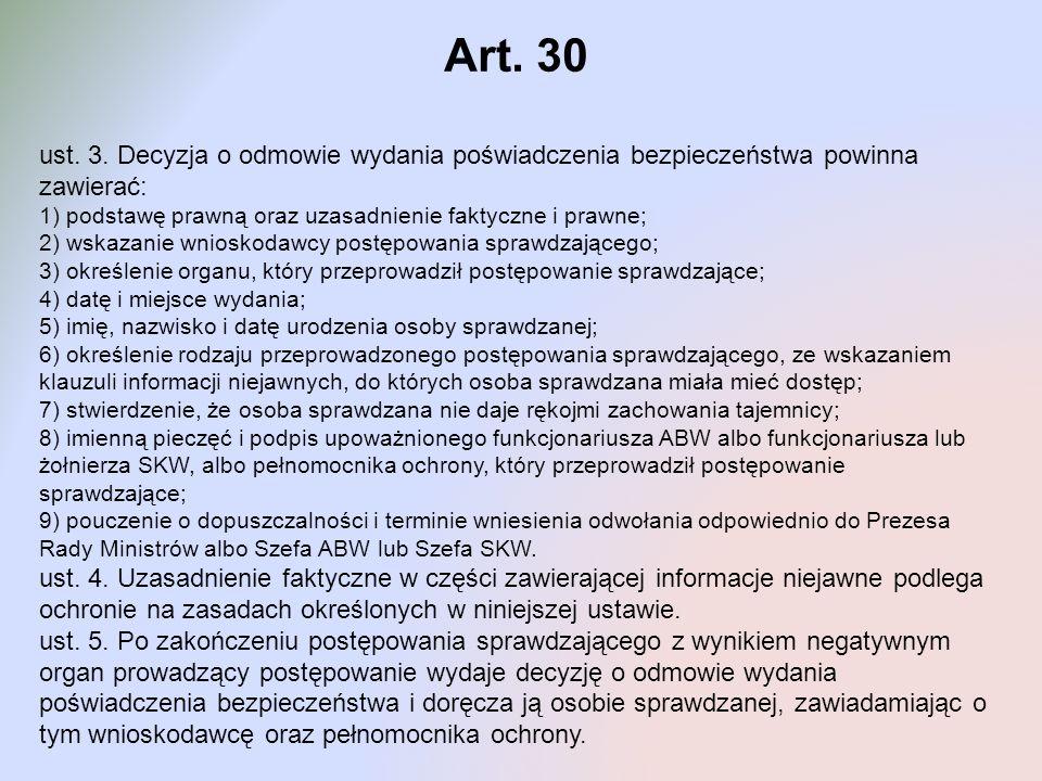 Art. 30 ust. 3. Decyzja o odmowie wydania poświadczenia bezpieczeństwa powinna zawierać: 1) podstawę prawną oraz uzasadnienie faktyczne i prawne;