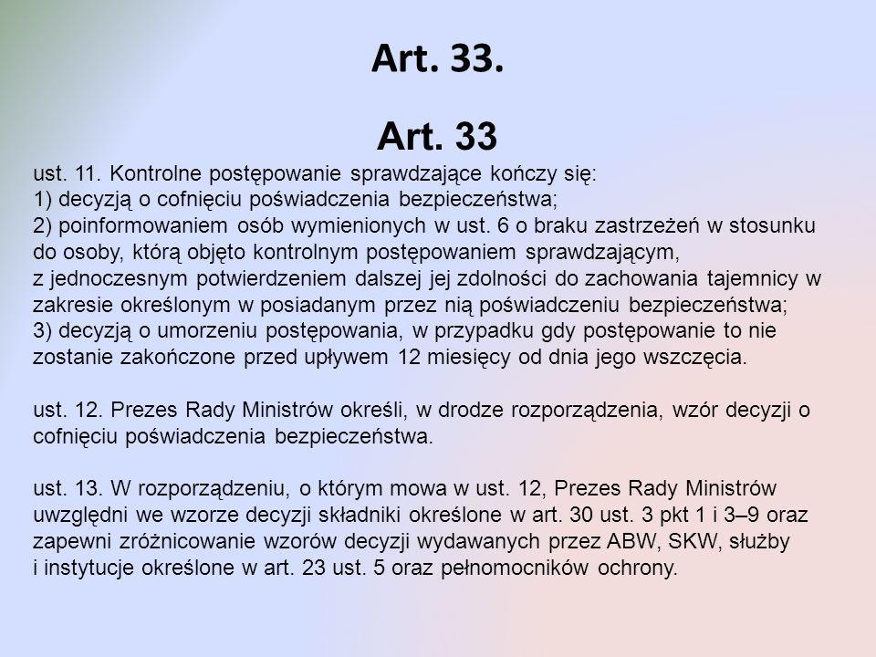 Art. 33. Art. 33. ust. 11. Kontrolne postępowanie sprawdzające kończy się: 1) decyzją o cofnięciu poświadczenia bezpieczeństwa;