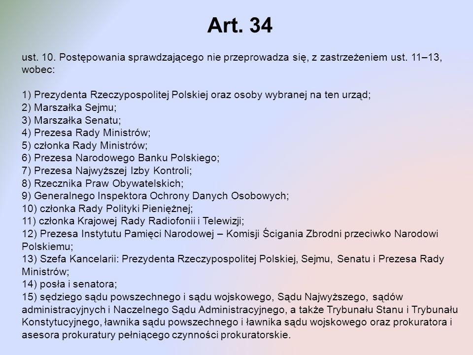 Art. 34 ust. 10. Postępowania sprawdzającego nie przeprowadza się, z zastrzeżeniem ust. 11–13, wobec: