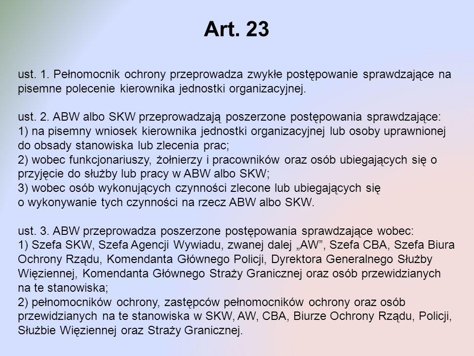 Art. 23 ust. 1. Pełnomocnik ochrony przeprowadza zwykłe postępowanie sprawdzające na pisemne polecenie kierownika jednostki organizacyjnej.