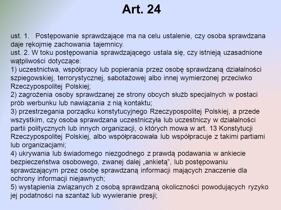 Art. 24 ust. 1. Postępowanie sprawdzające ma na celu ustalenie, czy osoba sprawdzana daje rękojmię zachowania tajemnicy.
