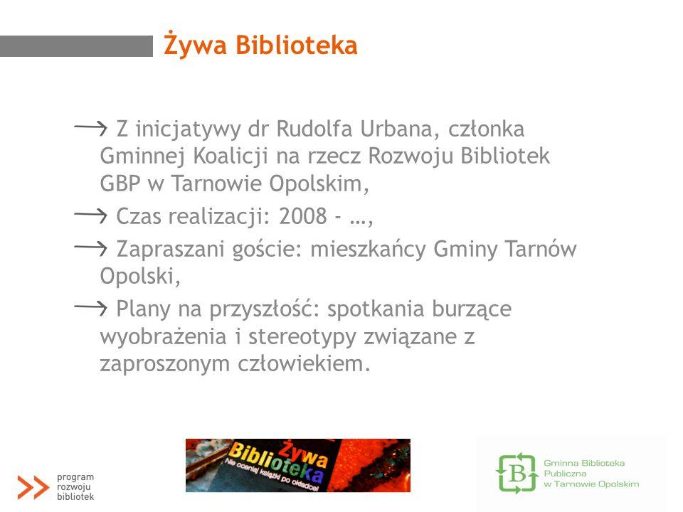 Żywa BibliotekaZ inicjatywy dr Rudolfa Urbana, członka Gminnej Koalicji na rzecz Rozwoju Bibliotek GBP w Tarnowie Opolskim,