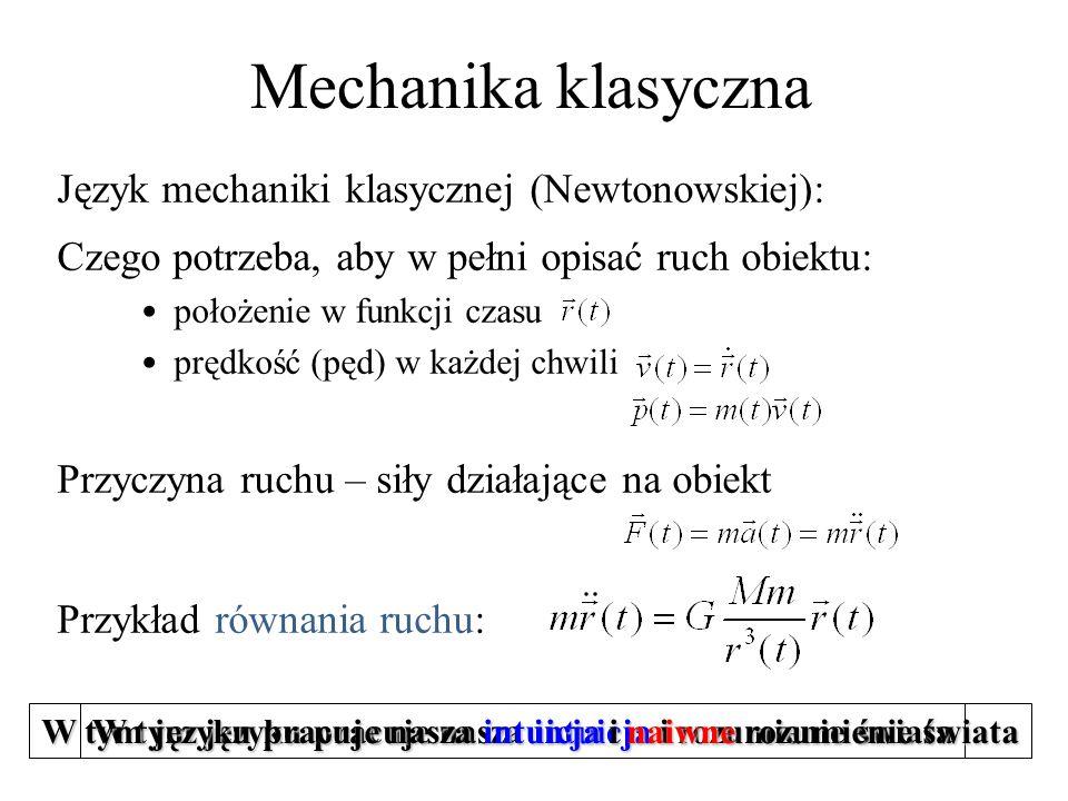 Mechanika klasyczna Język mechaniki klasycznej (Newtonowskiej): Czego potrzeba, aby w pełni opisać ruch obiektu: