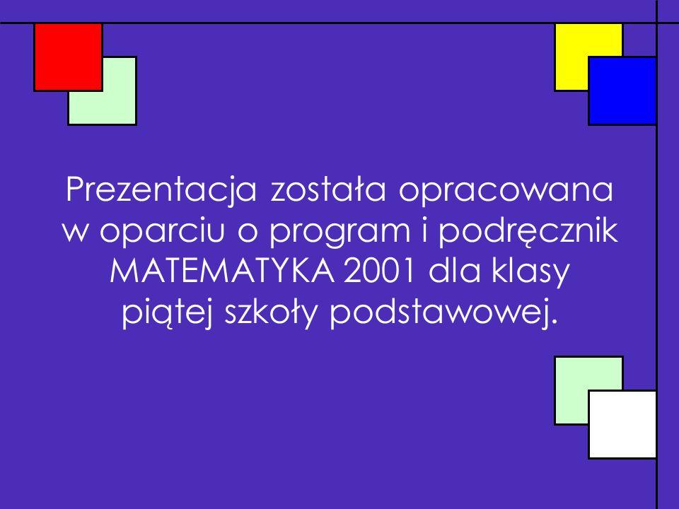 Prezentacja została opracowana w oparciu o program i podręcznik MATEMATYKA 2001 dla klasy piątej szkoły podstawowej.