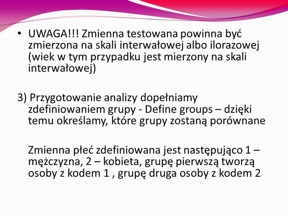 UWAGA!!! Zmienna testowana powinna być zmierzona na skali interwałowej albo ilorazowej (wiek w tym przypadku jest mierzony na skali interwałowej)