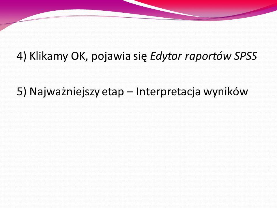 4) Klikamy OK, pojawia się Edytor raportów SPSS
