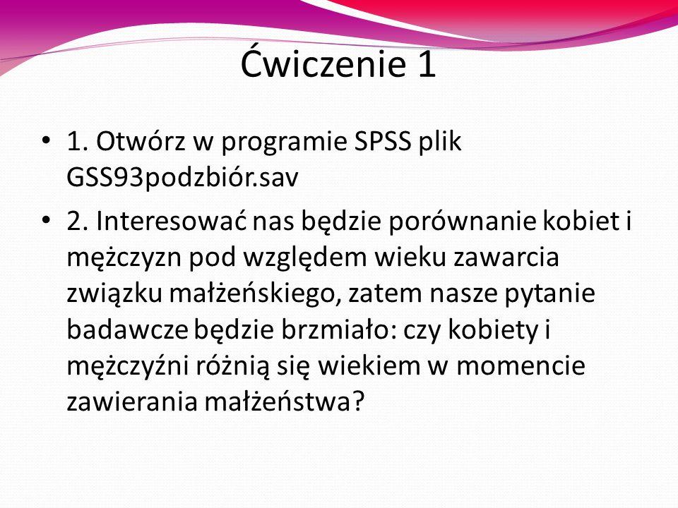Ćwiczenie 1 1. Otwórz w programie SPSS plik GSS93podzbiór.sav