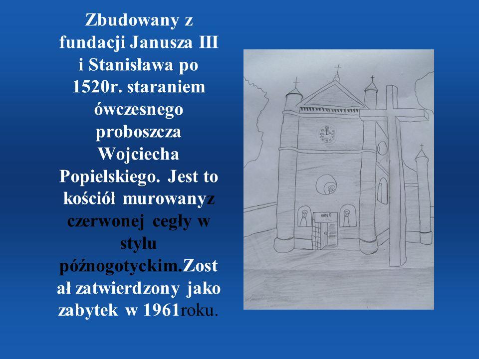 Zbudowany z fundacji Janusza III i Stanisława po 1520r