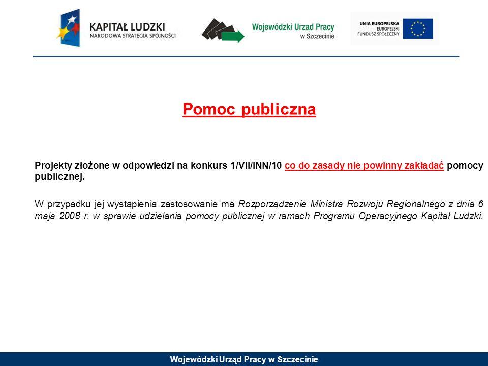Pomoc publiczna Projekty złożone w odpowiedzi na konkurs 1/VII/INN/10 co do zasady nie powinny zakładać pomocy publicznej.
