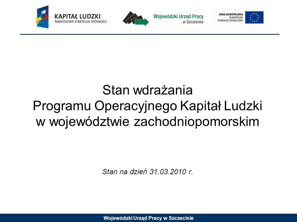 Stan wdrażania Programu Operacyjnego Kapitał Ludzki w województwie zachodniopomorskim Stan na dzień 31.03.2010 r.